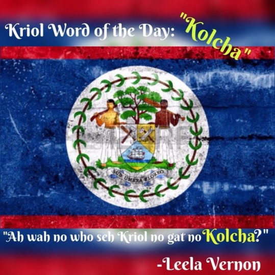 Kriol Word of the Day Kolcha